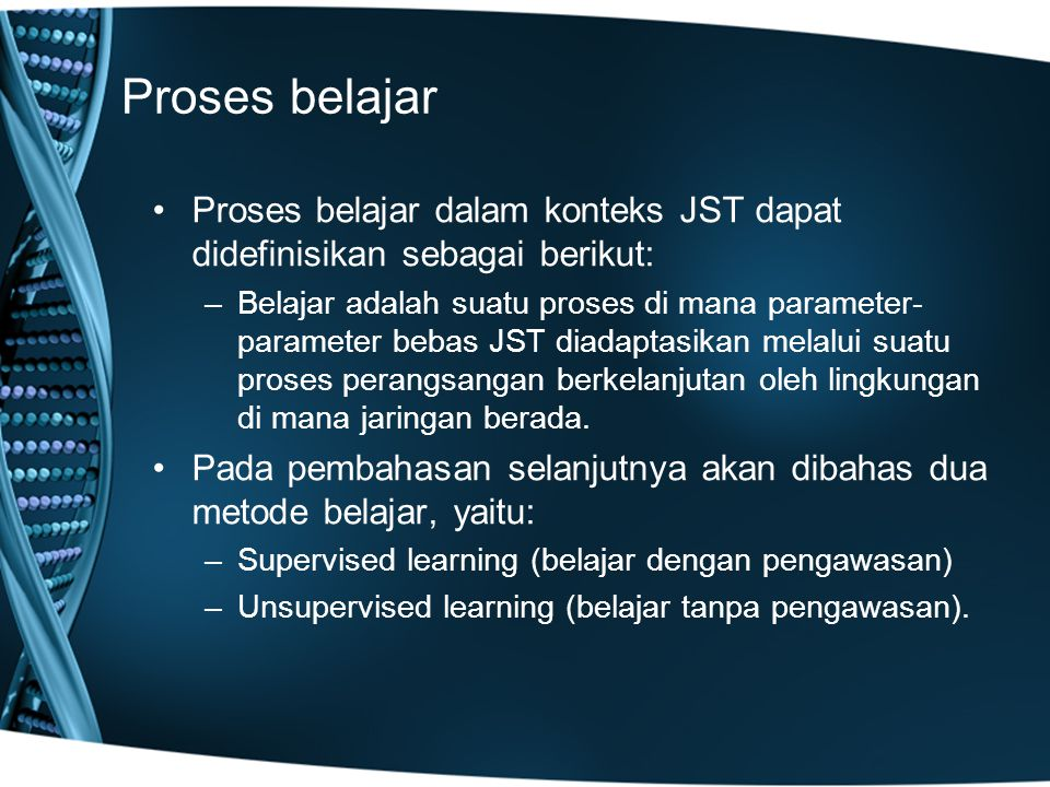 Proses belajar Proses belajar dalam konteks JST dapat didefinisikan sebagai berikut: