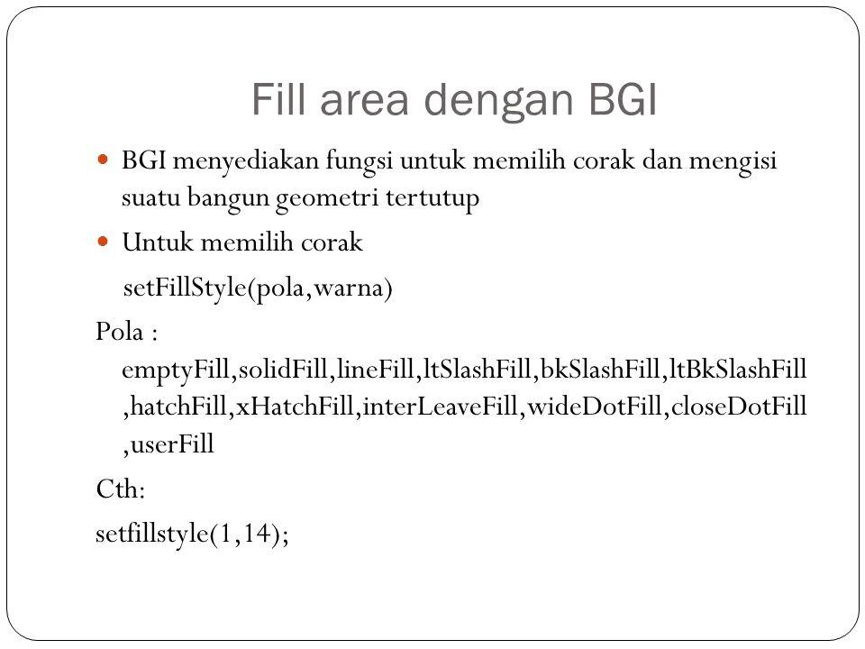 Fill area dengan BGI BGI menyediakan fungsi untuk memilih corak dan mengisi suatu bangun geometri tertutup.