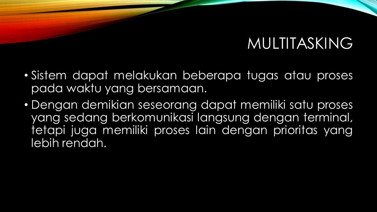 Multitasking Sistem dapat melakukan beberapa tugas atau proses pada waktu yang bersamaan.