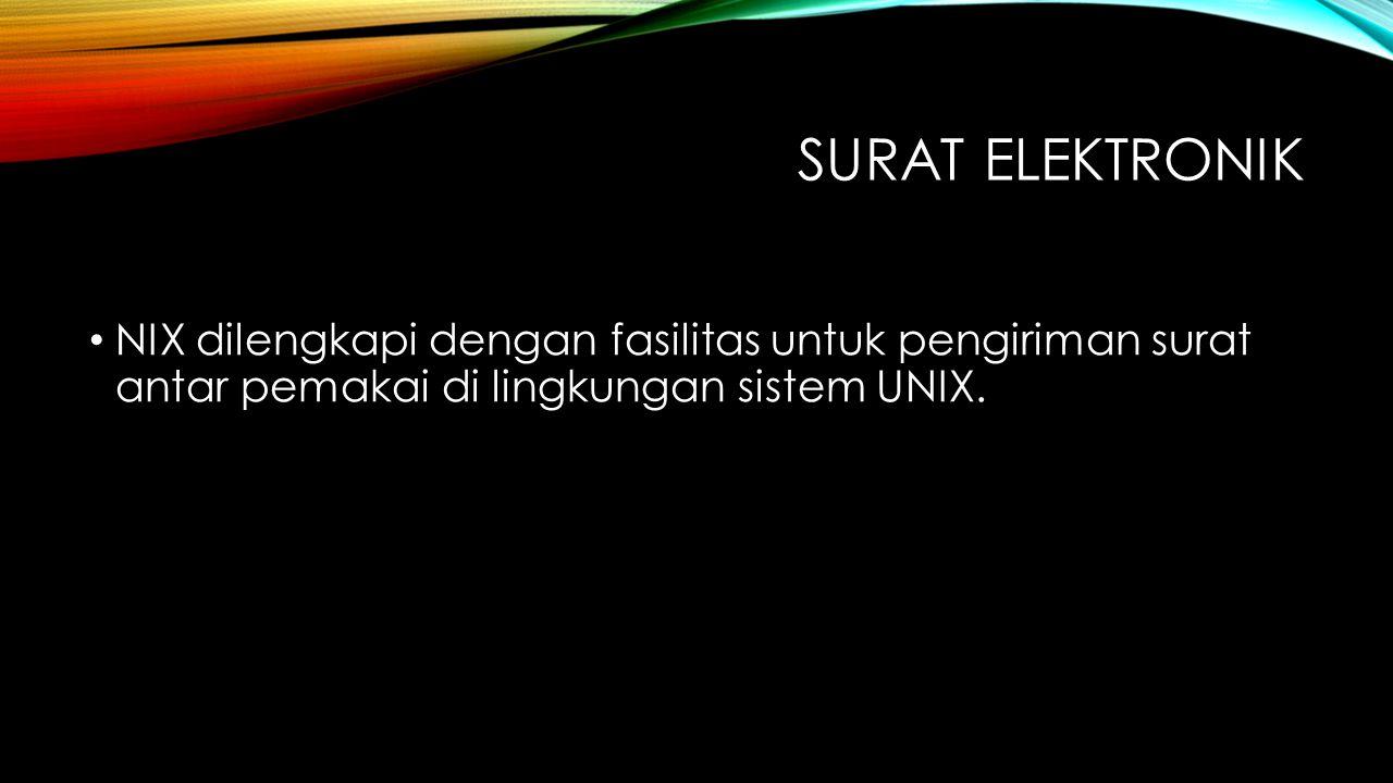 Surat elektronik NIX dilengkapi dengan fasilitas untuk pengiriman surat antar pemakai di lingkungan sistem UNIX.