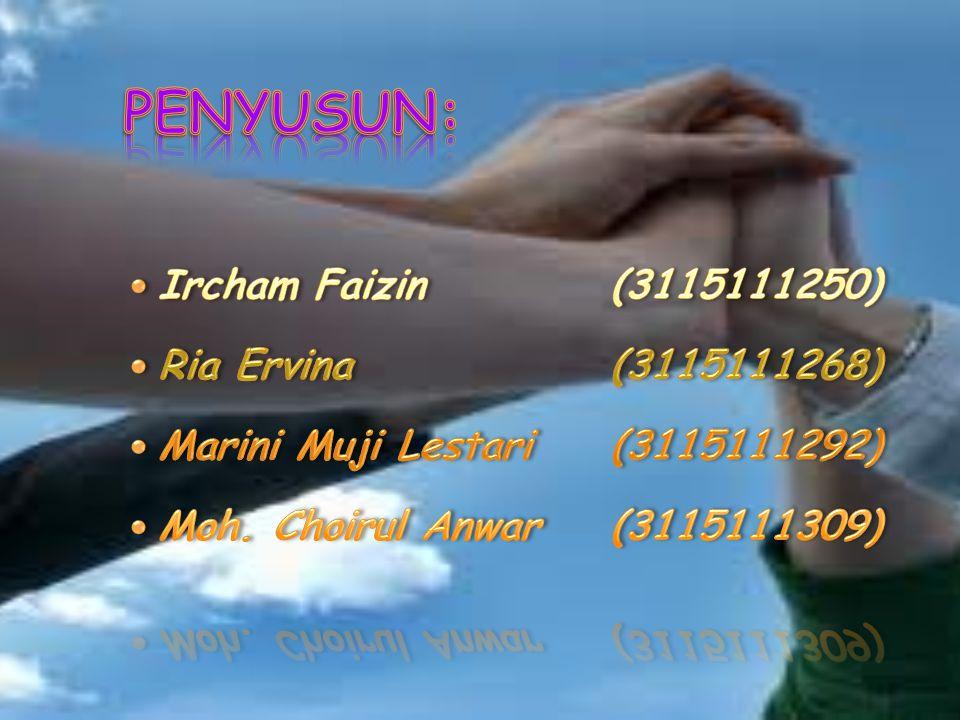 PENYUSUN: Ircham Faizin (3115111250) Ria Ervina (3115111268)