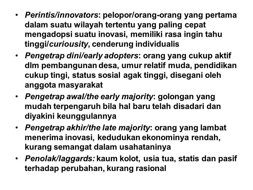 Perintis/innovators: pelopor/orang-orang yang pertama dalam suatu wilayah tertentu yang paling cepat mengadopsi suatu inovasi, memiliki rasa ingin tahu tinggi/curiousity, cenderung individualis