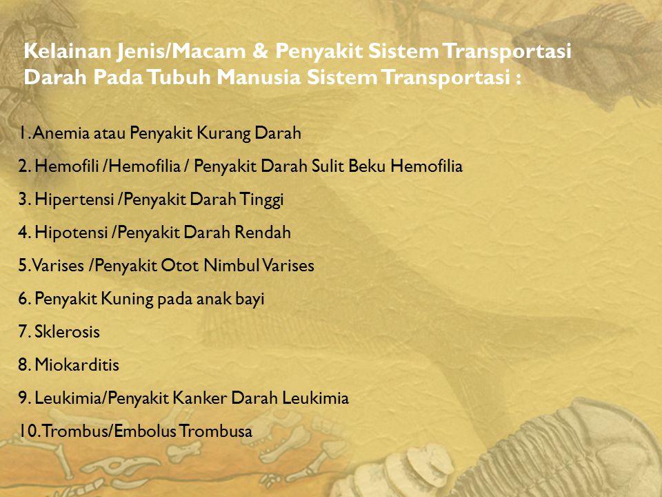 Kelainan Jenis/Macam & Penyakit Sistem Transportasi Darah Pada Tubuh Manusia Sistem Transportasi :