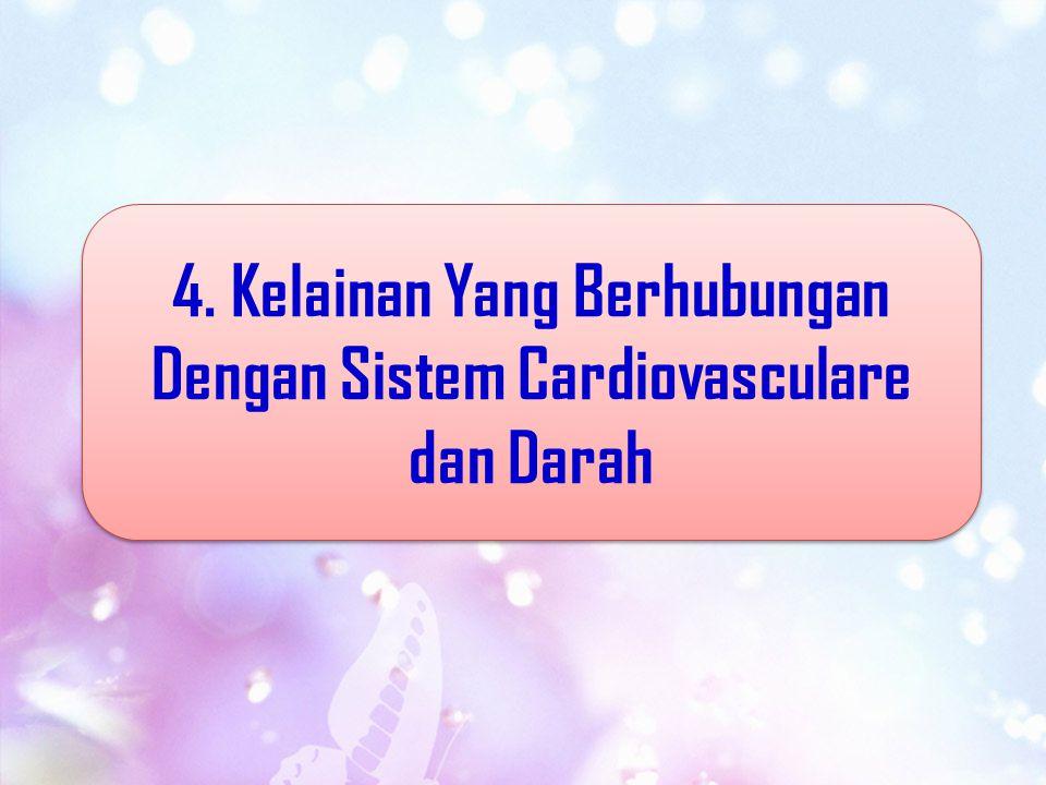4. Kelainan Yang Berhubungan Dengan Sistem Cardiovasculare dan Darah