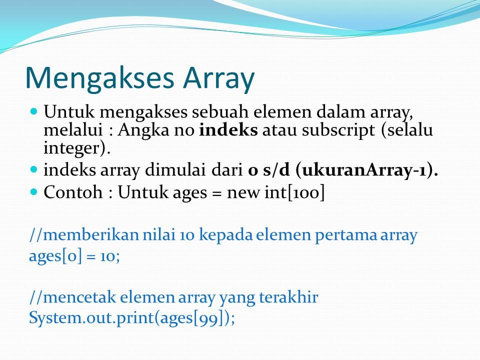 Mengakses Array Untuk mengakses sebuah elemen dalam array, melalui : Angka no indeks atau subscript (selalu integer).