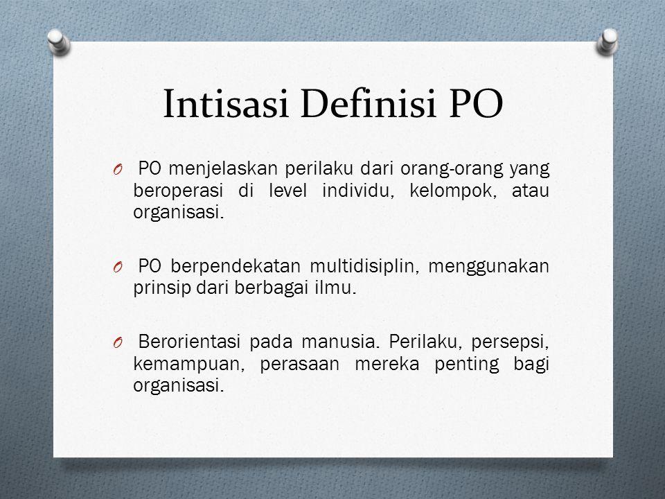 Intisasi Definisi PO PO menjelaskan perilaku dari orang-orang yang beroperasi di level individu, kelompok, atau organisasi.