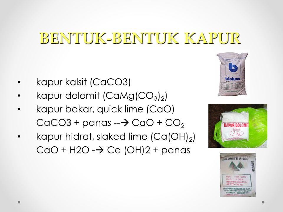 BENTUK-BENTUK KAPUR kapur kalsit (CaCO3) kapur dolomit (CaMg(CO3)2)