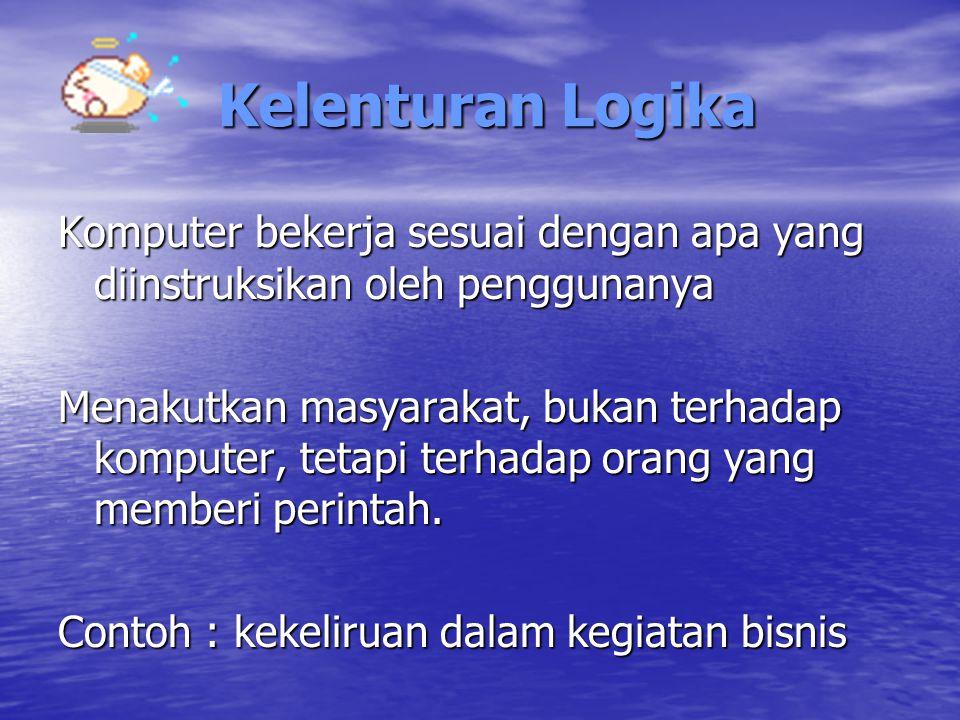 Kelenturan Logika Komputer bekerja sesuai dengan apa yang diinstruksikan oleh penggunanya.