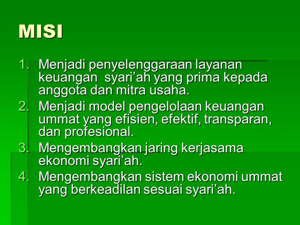 MISI Menjadi penyelenggaraan layanan keuangan syari'ah yang prima kepada anggota dan mitra usaha.