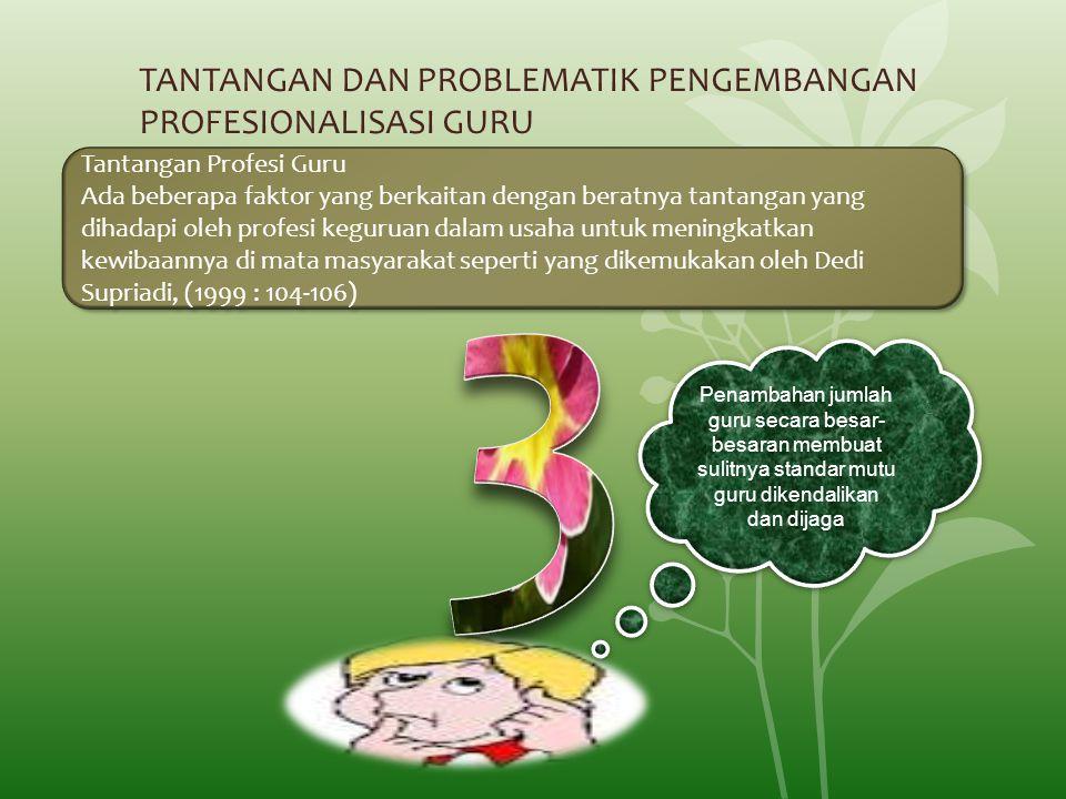 TANTANGAN DAN PROBLEMATIK PENGEMBANGAN PROFESIONALISASI GURU