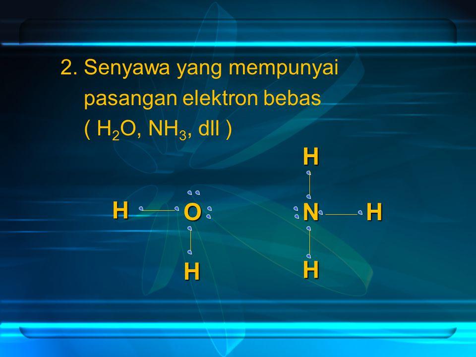 H H O N H H H 2. Senyawa yang mempunyai pasangan elektron bebas