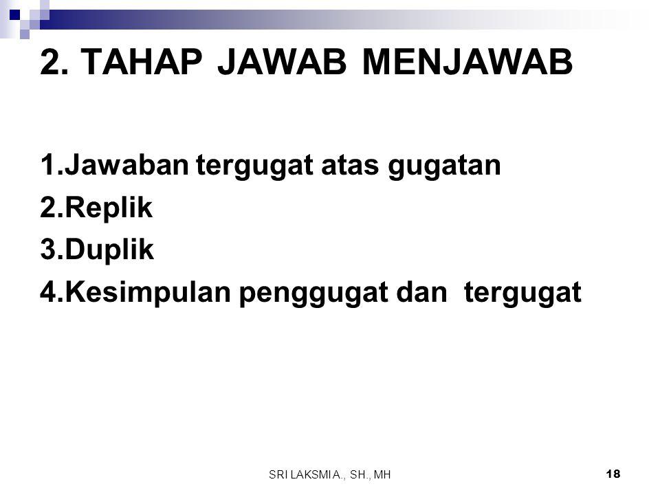 2. TAHAP JAWAB MENJAWAB 1.Jawaban tergugat atas gugatan 2.Replik