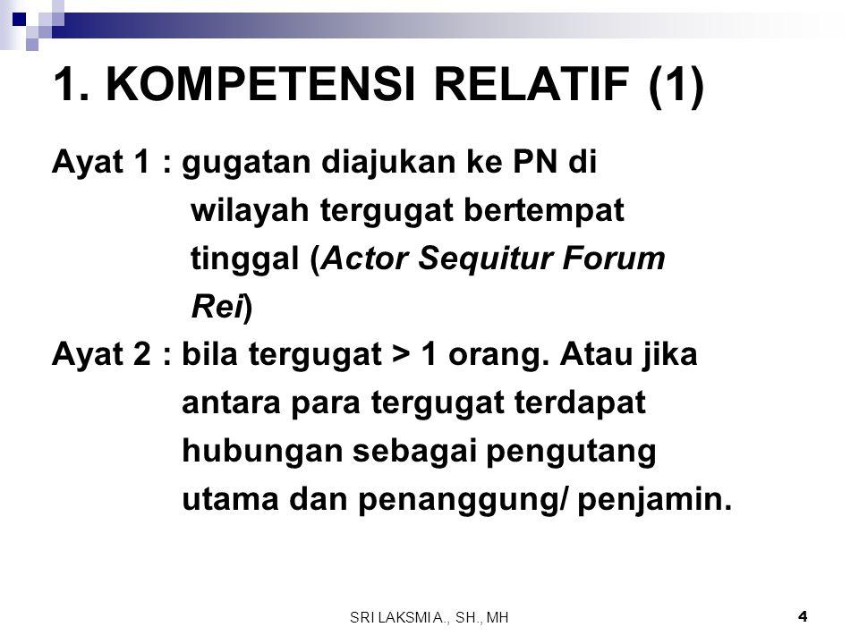 1. KOMPETENSI RELATIF (1) Ayat 1 : gugatan diajukan ke PN di
