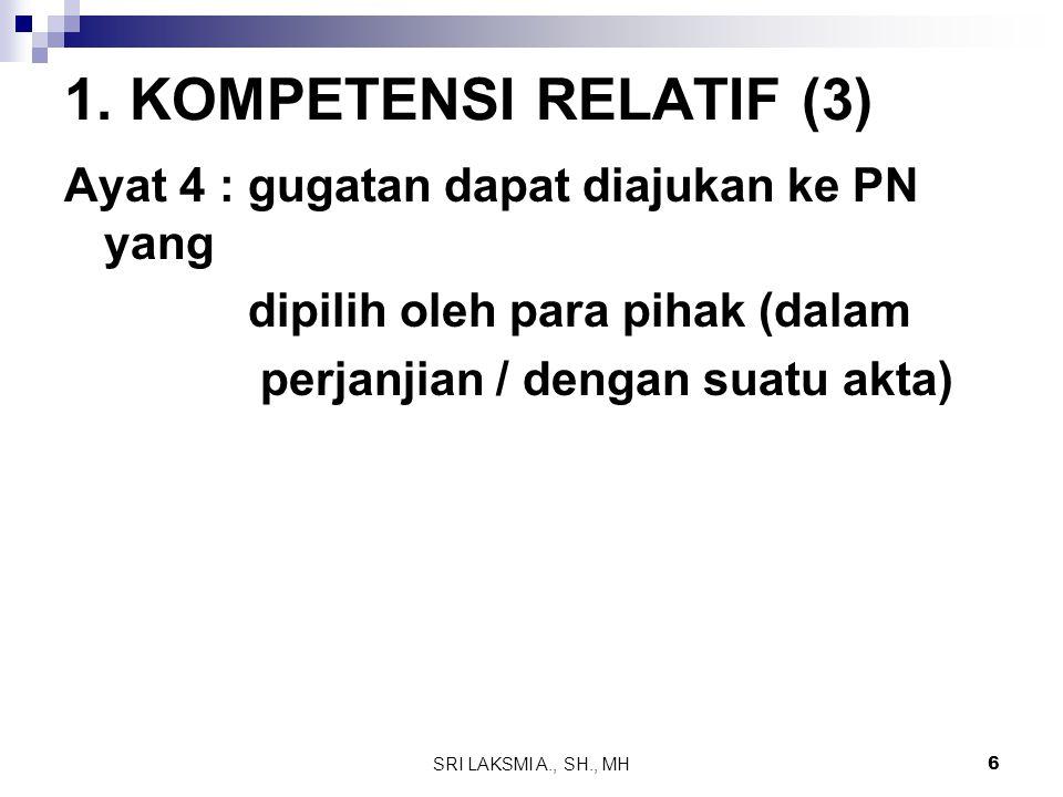 1. KOMPETENSI RELATIF (3) Ayat 4 : gugatan dapat diajukan ke PN yang
