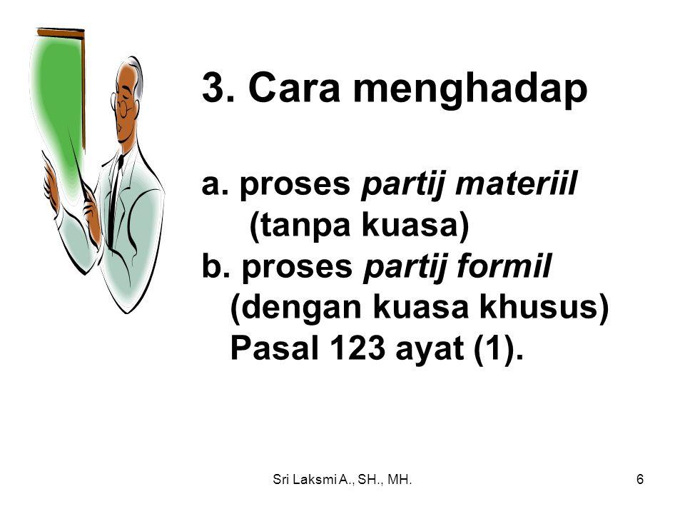3. Cara menghadap a. proses partij materiil (tanpa kuasa)