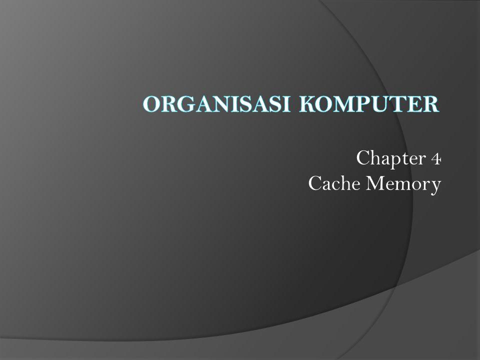 ORGANISASI KOMPUTER Chapter 4 Cache Memory