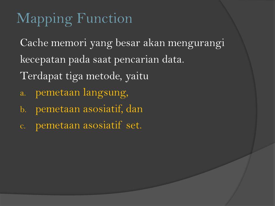 Mapping Function Cache memori yang besar akan mengurangi