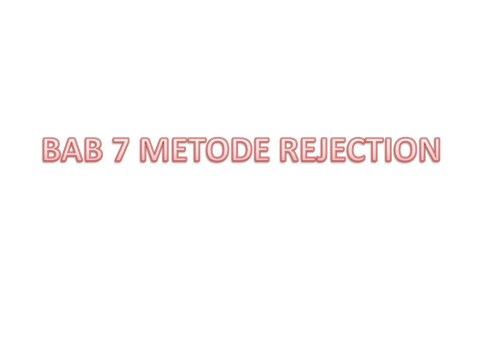 BAB 7 METODE REJECTION
