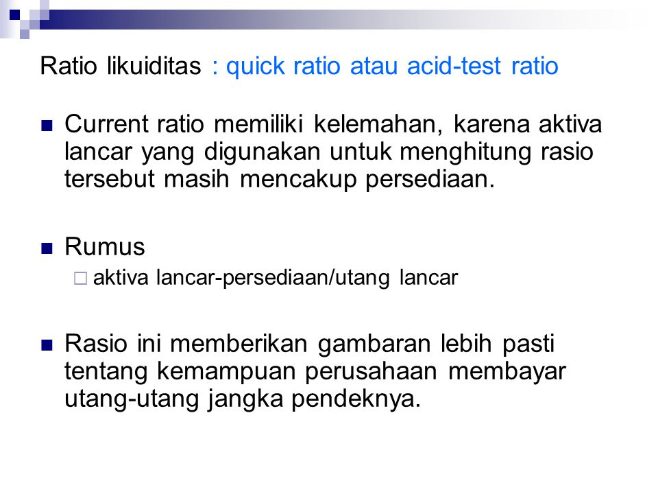 Ratio likuiditas : quick ratio atau acid-test ratio