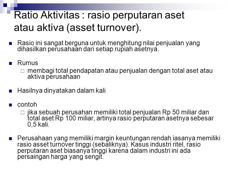 Ratio Aktivitas : rasio perputaran aset atau aktiva (asset turnover).