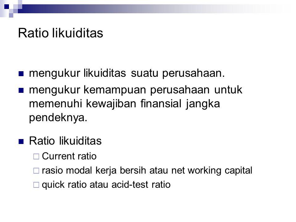 Ratio likuiditas mengukur likuiditas suatu perusahaan.