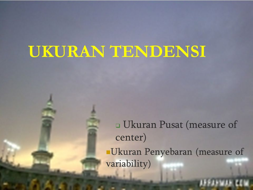 UKURAN TENDENSI Ukuran Penyebaran (measure of variability)