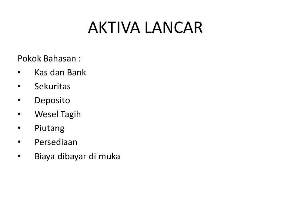 AKTIVA LANCAR Pokok Bahasan : Kas dan Bank Sekuritas Deposito