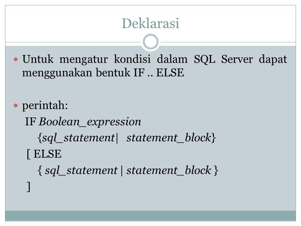 Deklarasi Untuk mengatur kondisi dalam SQL Server dapat menggunakan bentuk IF .. ELSE. perintah: IF Boolean_expression.