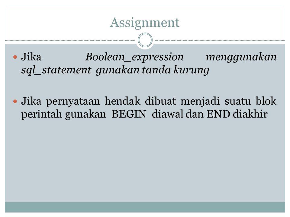 Assignment Jika Boolean_expression menggunakan sql_statement gunakan tanda kurung.