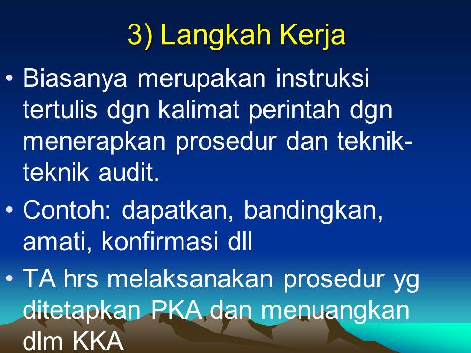 3) Langkah Kerja Biasanya merupakan instruksi tertulis dgn kalimat perintah dgn menerapkan prosedur dan teknik-teknik audit.