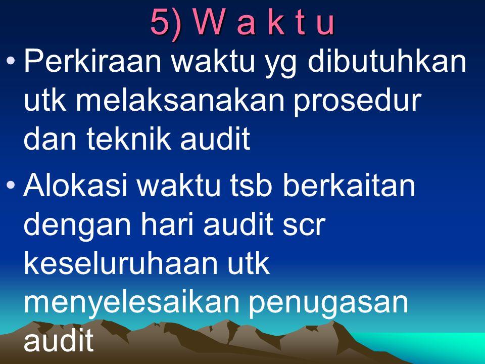 5) W a k t u Perkiraan waktu yg dibutuhkan utk melaksanakan prosedur dan teknik audit.