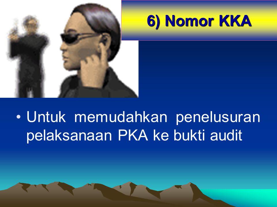 6) Nomor KKA Untuk memudahkan penelusuran pelaksanaan PKA ke bukti audit