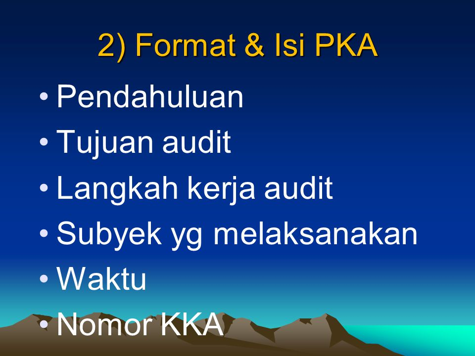 2) Format & Isi PKA Pendahuluan Tujuan audit Langkah kerja audit