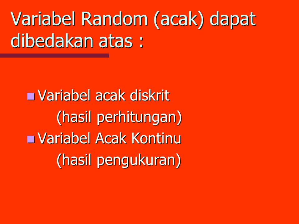 Variabel Random (acak) dapat dibedakan atas :