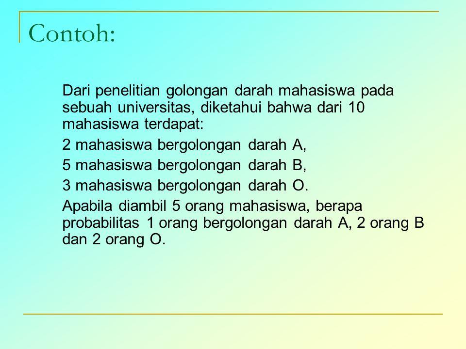Contoh: Dari penelitian golongan darah mahasiswa pada sebuah universitas, diketahui bahwa dari 10 mahasiswa terdapat: