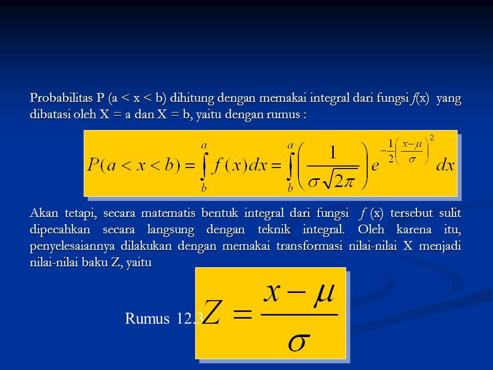 Probabilitas P (a < x < b) dihitung dengan memakai integral dari fungsi f(x) yang dibatasi oleh X = a dan X = b, yaitu dengan rumus :