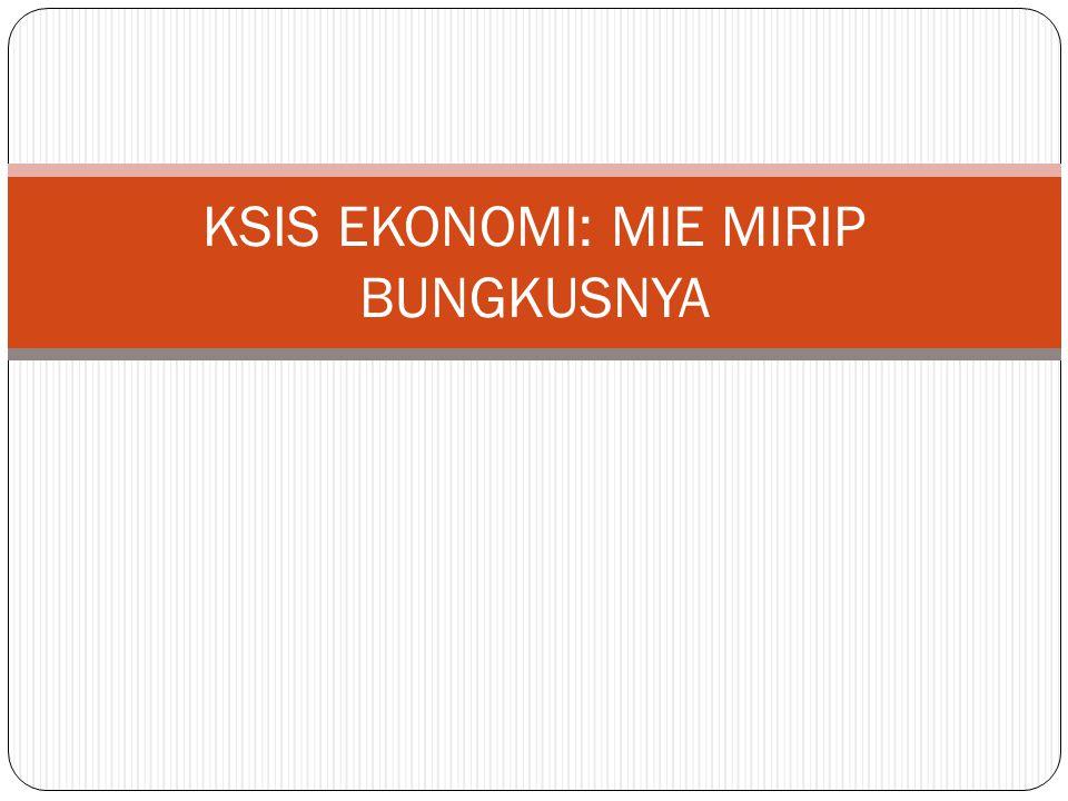 KSIS EKONOMI: MIE MIRIP BUNGKUSNYA