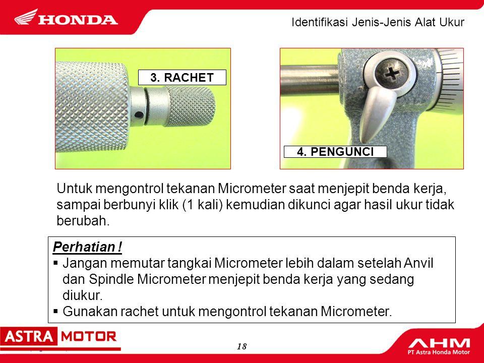 Gunakan rachet untuk mengontrol tekanan Micrometer.