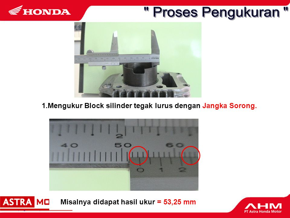 Proses Pengukuran 1.Mengukur Block silinder tegak lurus dengan Jangka Sorong. Misalnya didapat hasil ukur = 53,25 mm.