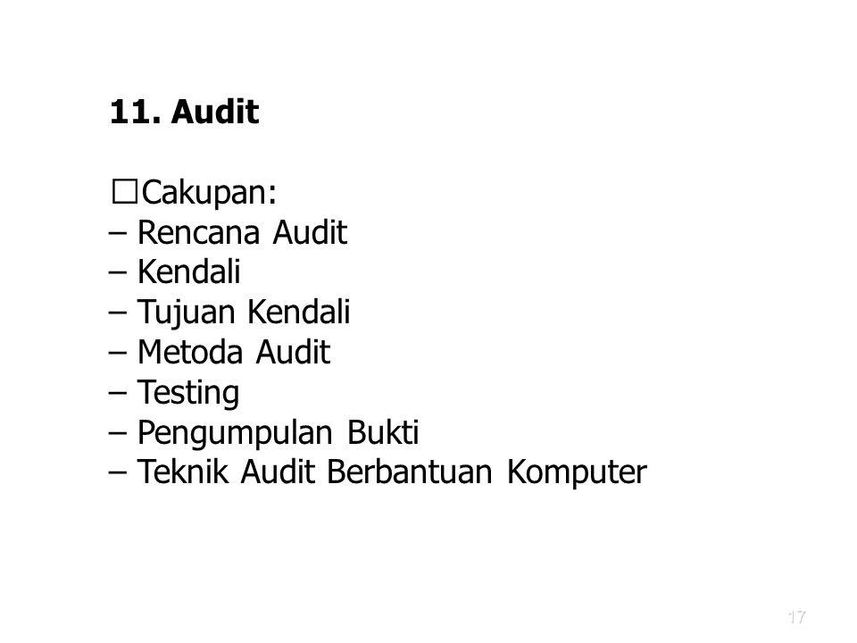 11. Audit Cakupan: – Rencana Audit. – Kendali. – Tujuan Kendali. – Metoda Audit. – Testing. – Pengumpulan Bukti.