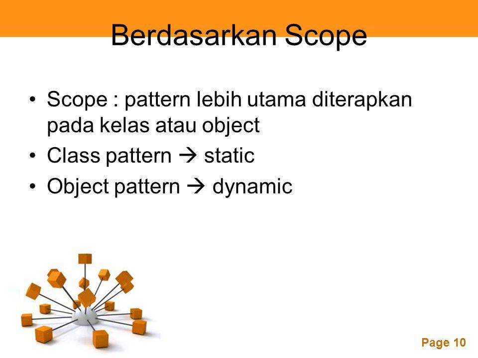 Berdasarkan Scope Scope : pattern lebih utama diterapkan pada kelas atau object. Class pattern  static.