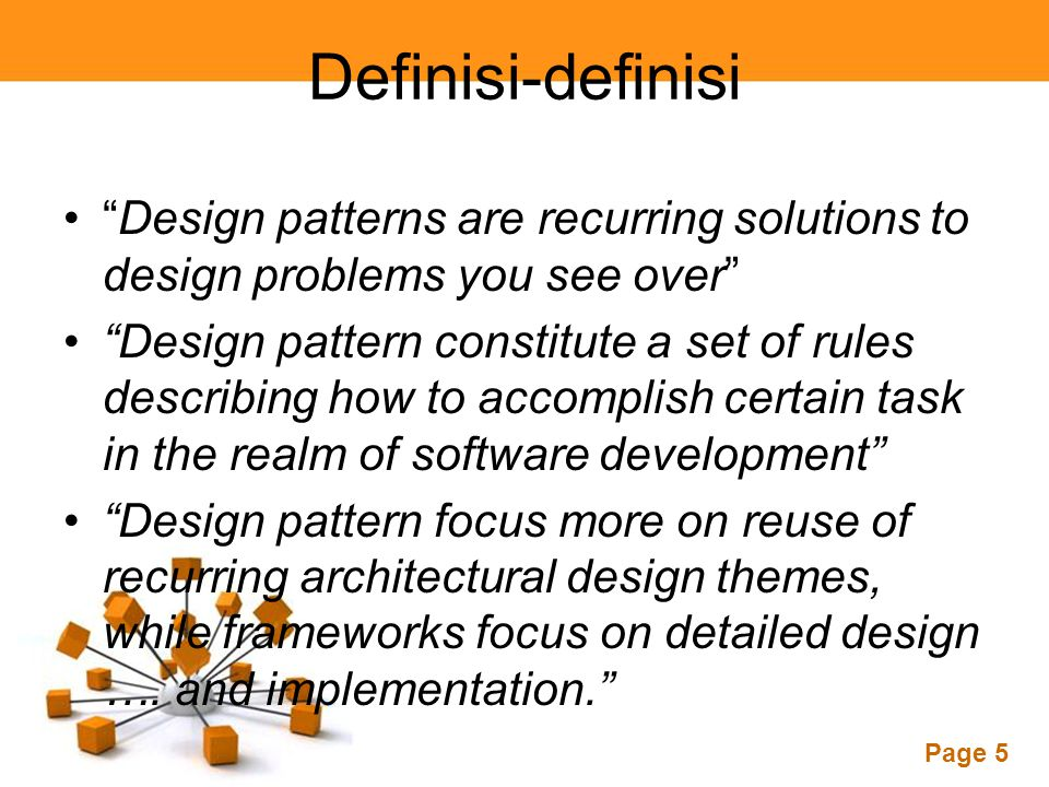 Definisi-definisi Design patterns are recurring solutions to design problems you see over