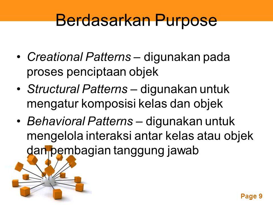 Berdasarkan Purpose Creational Patterns – digunakan pada proses penciptaan objek.