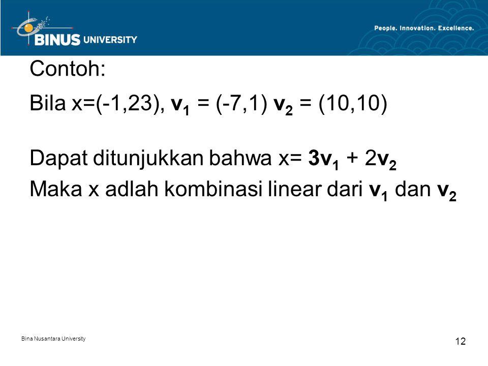 Contoh: Bila x=(-1,23), v1 = (-7,1) v2 = (10,10) Dapat ditunjukkan bahwa x= 3v1 + 2v2 Maka x adlah kombinasi linear dari v1 dan v2