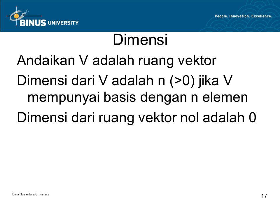 Dimensi Andaikan V adalah ruang vektor Dimensi dari V adalah n (>0) jika V mempunyai basis dengan n elemen Dimensi dari ruang vektor nol adalah 0