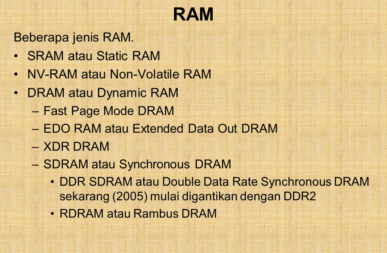 RAM Beberapa jenis RAM. SRAM atau Static RAM