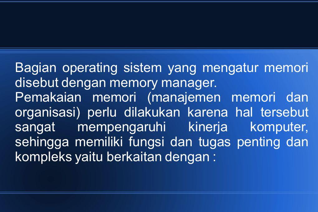 Bagian operating sistem yang mengatur memori disebut dengan memory manager.
