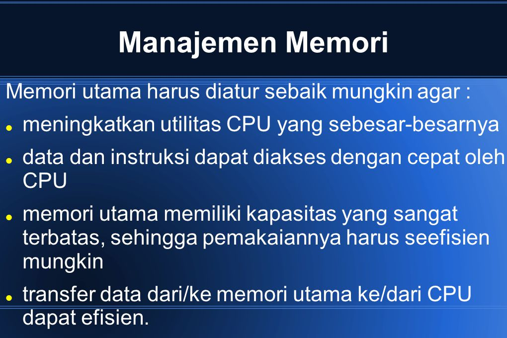 Manajemen Memori Memori utama harus diatur sebaik mungkin agar :