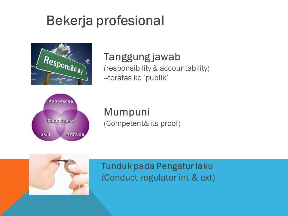 Bekerja profesional Tanggung jawab Mumpuni Tunduk pada Pengatur laku