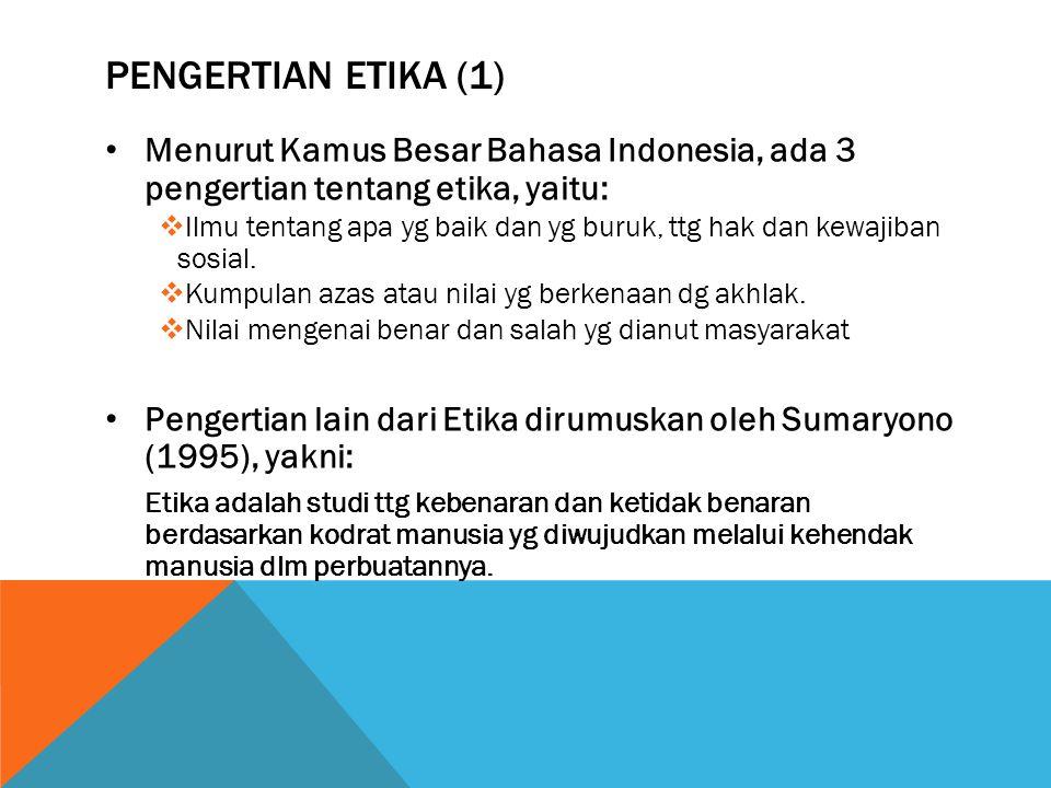 Pengertian Etika (1) Menurut Kamus Besar Bahasa Indonesia, ada 3 pengertian tentang etika, yaitu: